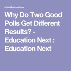 Why Do Two Good Polls Get Different Results? - Education Next : Education Next