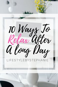 10 Ways To Relax After A Long Day At Work Or A Long Day At Class. The Best Ways To Relax & Recharge So That You Are Ready To Have A Productive Day The Next Day. #relaxation #relax #longday