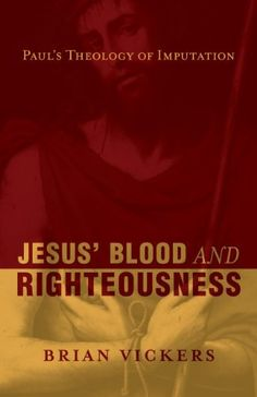 Jesus' Blood <i>and</i> Righteousness: Paul's Theology of Imputation - Kindle edition by Brian Vickers. Religion & Spirituality Kindle eBooks @ Amazon.com.