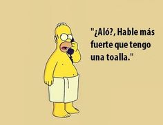 Hable más fuerte que tengo una toalla!!! Simpsons Frases, Simpsons Funny, Simpsons Quotes, The Simpsons, Simpson Tv, Homer Simpson, Lisa Simpson, Simpson Tumblr, Los Simsons