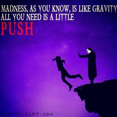 Madness, as you know.... The Joker giving a little push