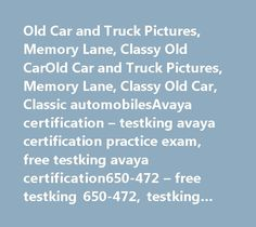 Old Car and Truck Pictures, Memory Lane, Classy Old CarOld Car and Truck Pictures, Memory Lane, Classy Old Car, Classic automobilesAvaya certification – testking avaya certification practice exam, free testking avaya certification650-472 – free testking 650-472, testking 650-472 dumpsHP0-J49 – testking hp0-j49 exam questions, testking hp0-j49 questions1z0-533 – testking 1z0-533 exam questions, free testking 1z0-53370-433 – free testking 70-433, test king 70-433 examCompTIA – testking comptia…