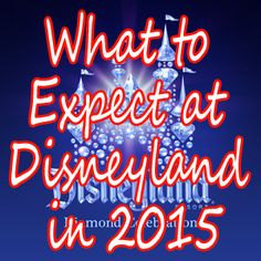 2015 will be a big year for Disneyland - The park turns 60 in July & the celebration will be starting in the Spring - Here's what to expect during 2015