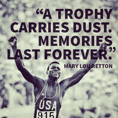 """""""A trophy carries dust. Memories last forever."""" Mary Lou Retton #FitnessGoal #TrainHard #Quotes #Running"""
