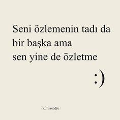 Seni özlemenin tadı da bir başka ama sen yine de özletme :)   - Kahraman Tazeoğlu / Yaralı So True, Aesthetic Wallpapers, Love, Words, Quotes, Tatoo, Quote, Heart, Amor