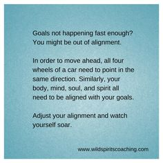 Align yourself with your goal. -From www.wildspiritscoaching.com