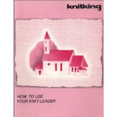 Link to download - KnitKing KK93 How to Use Your Knitleader User Guide