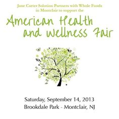 Jane Carter Solution Partners with Whole Foods Market to support the American Health & Wellness Fair! Saturday, September 14th at the Brookdale Park, Montclair, NJ. Attend the fair and receive a promotional coupon for JCS products redeemable at Whole foods Montclair or Visit Montclair Whole foods to redeem your coupon & Receive (1) free Jane Carter Solution product sample!