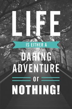LIFE is either a DARING ADVENTURE or NOTHING! on Behance