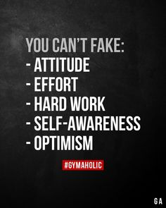 You cant fake: - Attitude - Effort - Hard work - Self-awareness - Optimism Gymaholic App:. Motivational Quotes For Athletes, Motivational Quotes For Working Out, Great Quotes, Positive Quotes, Inspirational Quotes, Faith Quotes, Wisdom Quotes, True Quotes, Words Quotes