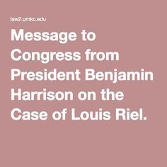 Message to Congress from President Benjamin Harrison on the Case of Louis Riel.
