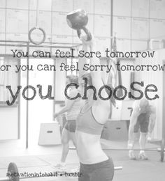 YES! You choose. With the soreness comes progress, with progress comes satisfaction. Nothing comes with sorry, but sorry.