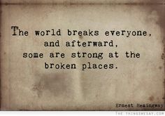 The world breaks everyone and afterward some are strong at the broken places