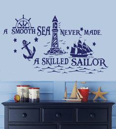 A Smooth Sea never made a Skilled Sailor Wall by Stickitthere, $40.00