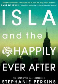    A trilogy    Isla and the Happily Ever After - Stephanie Perkins. { Anna and the French Kiss #3}