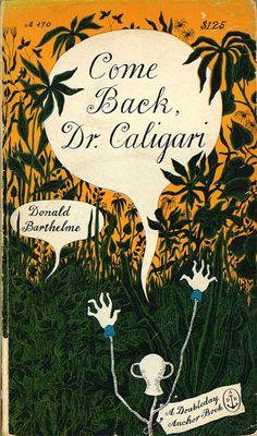 Donald Barthelme – Come Back, Dr. Caligari (found via thefastertimes.com)