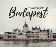 What to Do When You Only Have 48 Hours in Budapest, Hungary