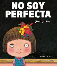 """""""No soy perfecta"""" by Jimmy Liao-BFE coming soon in october 2012 Reading Activities, Toddler Activities, Teaching Kids, Kids Learning, Grammar Book, Children's Literature, Stories For Kids, Kids Education, Bebe"""