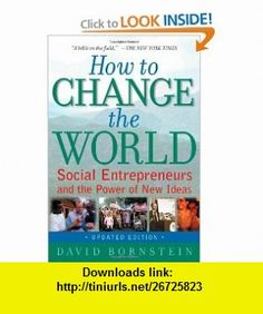 How to Change the World Social Entrepreneurs and the Power of New Ideas, Updated Edition (9780195334760) David Bornstein , ISBN-10: 0195334760  , ISBN-13: 978-0195334760 ,  , tutorials , pdf , ebook , torrent , downloads , rapidshare , filesonic , hotfile , megaupload , fileserve