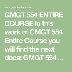 GMGT 554 ENTIRE COURSE In this work of CMGT 554 Entire Course you will find the next docs:  GMGT 554 Week 6 Presentation.ppt GMGT 554 Week 1 DQs.doc GMGT 554 Week 2 DQs.doc GMGT 554 Week 2 Individual Paper Patton-Fuller Community Hospital IT Department.doc GMGT 554 Week 3 DQs.doc GMGT 554 Week 3 Individual Paper Patton-Fuller Community Hospital Networking.doc GMGT 554 Week 4 DQs.doc GMGT 554 Week 4 Individual Paper Patton-Fuller Community Hospital Networking.doc GMGT 554 Week 5 DQs.doc GMGT…