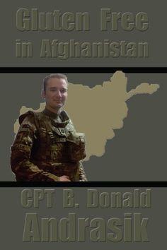 Gluten Free in Afghanistan by CPT B Donald Andrasik, http://www.amazon.com/dp/1479369403/ref=cm_sw_r_pi_dp_XMWOqb0E1KS1P/176-0480785-5652566