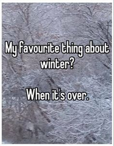 My favorite thing about winter? When it's over. YES!