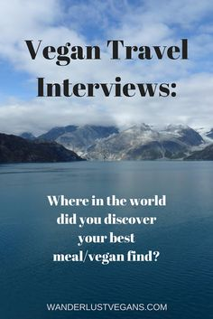 Vegan Travel Interviews: Where in the world did you discover your best meal/vegan find?