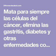 Mata para siempre las células del cáncer, elimina las gastritis, diabetes y otras enfermedades con este poderoso jugo. - 24/H Salud