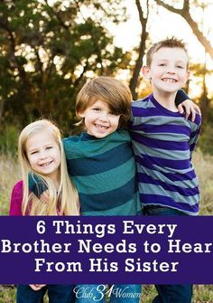 What does a boy need to hear from his sister? Your daughter might not realize what a powerful voice she can have in her brother's life - for years to come. 6 Things Every Brother Needs to Hear From His Sister - Club 31 Women