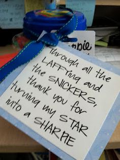 """You could twist this into something cute like, """"Through all the Laffying (Laffy Taffy) and the Snickers, thank you for being such a Sharpie Star (starburst)"""