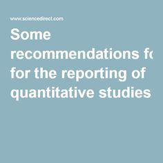 Some recommendations for the reporting of quantitative studies