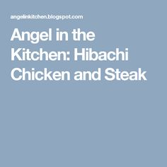 Angel in the Kitchen: Hibachi Chicken and Steak