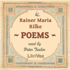 Read by Peter Tucker - Poems - by Ranier Maria Rilke - poetry - unread - less than 5 HRS