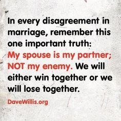 The 8 habits of every happy couple Dave Willis marriage quote in every disagreement in marriage remember this one truth my spouse is my partner not my enemy we will win together or lose together Godly Marriage, Marriage Goals, Marriage Relationship, Love And Marriage, Relationship Problems, Strong Marriage Quotes, Successful Marriage Quotes, Troubled Relationship Quotes, Beautiful Marriage Quotes