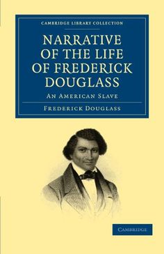 Narrative of the Life of Frederick Douglass: An American Slave (Cambridge Library Collection - Slavery and Abolition): Amazon.co.uk: Frederick Douglass: 9781108028127: Books