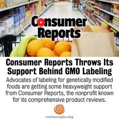 In case you missed it: Advocates of labeling for genetically modified foods are getting some heavyweight support from Consumer Reports, the nonprofit known for its comprehensive product reviews.