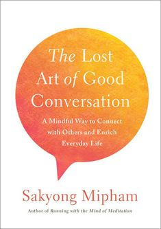 The Hardcover of the The Lost Art of Good Conversation: A Mindful Way to Connect with Others and Enrich Everyday Life by Sakyong Mipham at Barnes & Book Nerd, Book Club Books, Book Lists, Books To Read, Psychology Books, Psychology Memes, Good Listener, Inspirational Books, Reading Material