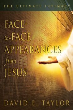 Face-to-face Appearances of Jesus: The Ultimate Intimacy by David Taylor. $12.24. http://www.letrasdecanciones365.com/detailb/dpayi/Ba0y0i5uSuZz1rPlEbWj.html. Author: David Taylor. Publisher: Destiny Image; 1 edition (July 28, 2011). 258 pages. YOU can experience Jesus face-to-face! Many amazing face-to-face visitations from Jesus Himself are intimately detailed by author David E. Taylor in this beautifully woven true and continuing love story about ...