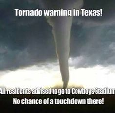 Tornado warning in Texas....Cowboys... No touchdown there!