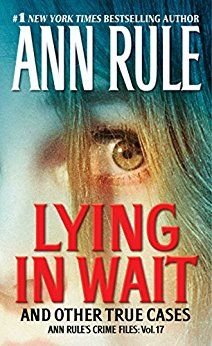 Lying in Wait by author Ann Rule. Ann Rule presents another collection of fascinating and disturbing true-crime stories—drawn from her real-life personal files—in this seventeenth volume in the #1 New York Times bestselling Crime Files series. #LyinginWait #AnnRule #Murder #Sociopath #TrueCrime #TrueCrimeBooks #MissingLeads