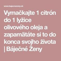 Vymačkajte 1 citrón do 1 lyžice olivového oleja a zapamätáte si to do konca svojho života | Báječné Ženy Lose Weight, Weight Loss, Nordic Interior, Natural Remedies, Healthy Lifestyle, Ursula, Gardening, Beauty, Medicine