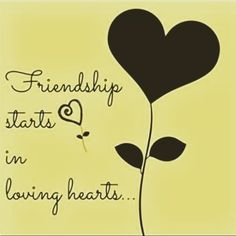 """Friendship starts in loving hearts""..."