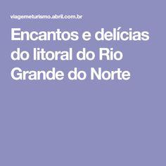 Encantos e delícias do litoral do Rio Grande do Norte Rio Grande Do Norte, Seven Days, Kite, Littoral Zone, Charms, Viajes