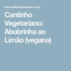 Cantinho Vegetariano: Abobrinha ao Limão (vegana)