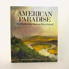 """Hudson River School. """"American Paradise: World of the Hudson River School"""". Metropolitan Museum of Art Luxurious 1987 Exhibition Catalog with scholarly essays. For sale by Professor Booknoodle SOLD"""