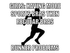 Pretty much. Or when your sport bras are the only ones that fit because you lost your boobs because you run. Haha