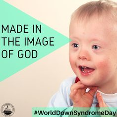 Every life has meaning, and every human being is made in God's image. Celebrate LIFE on #WorldDownSyndromeDay!