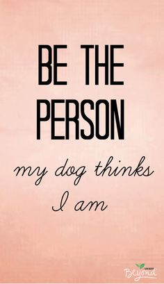 Strive everyday to be the wonderful person you dog loves! #thinkbeyond #commissioned #cutedogquote