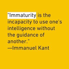 """Tag a friend who is immature! ... Just kidding... Immanuel Kant is a notable figure of the Enlightenment. Kant believed that it was immature for someone to live by external rules or directionsomething he called tutelage: """"Enlightenment is man's release from his self-incurred tutelage. Tutelage is man's inability to make use of his understanding without direction from another. Self-incurred is this tutelage when its cause lies not in lack of reason but in lack of resolution and courage to use…"""