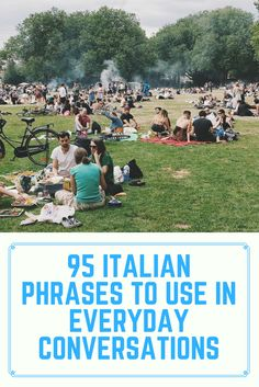 Here are some of the most common Italian phrases you can hear, and use in casual conversations.